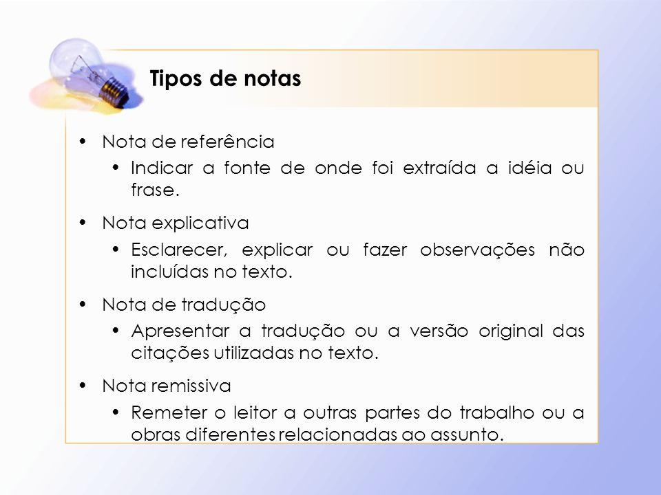 Tipos de notas Nota de referência Indicar a fonte de onde foi extraída a idéia ou frase. Nota explicativa Esclarecer, explicar ou fazer observações nã