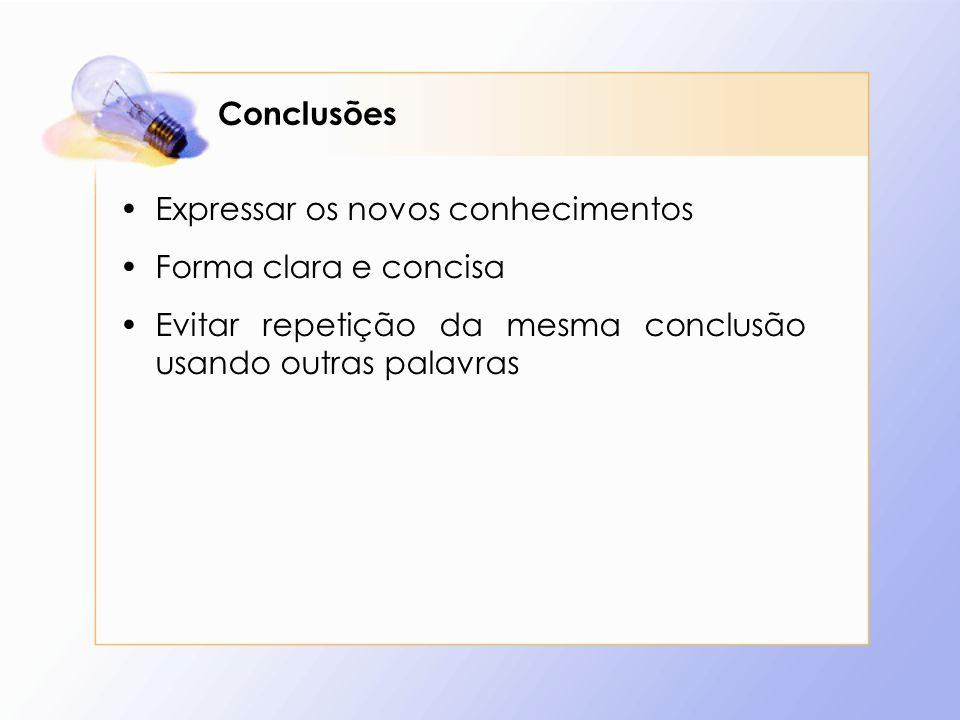 Conclusões Expressar os novos conhecimentos Forma clara e concisa Evitar repetição da mesma conclusão usando outras palavras