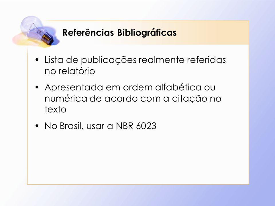Referências Bibliográficas Lista de publicações realmente referidas no relatório Apresentada em ordem alfabética ou numérica de acordo com a citação n