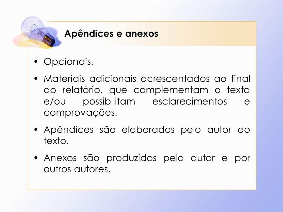 Apêndices e anexos Opcionais. Materiais adicionais acrescentados ao final do relatório, que complementam o texto e/ou possibilitam esclarecimentos e c
