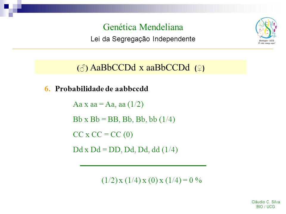 Genética Mendeliana Lei da Segregação Independente Cláudio C. Silva BIO / UCG 6.Probabilidade de aabbccdd Aa x aa = Aa, aa (1/2) Bb x Bb = BB, Bb, Bb,