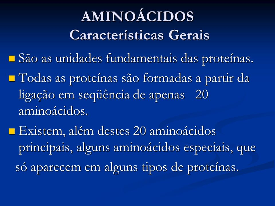 AMINOÁCIDOS Características Gerais São as unidades fundamentais das proteínas. São as unidades fundamentais das proteínas. Todas as proteínas são form