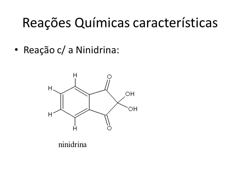 Reações Químicas características Reação c/ a Ninidrina: ninidrina