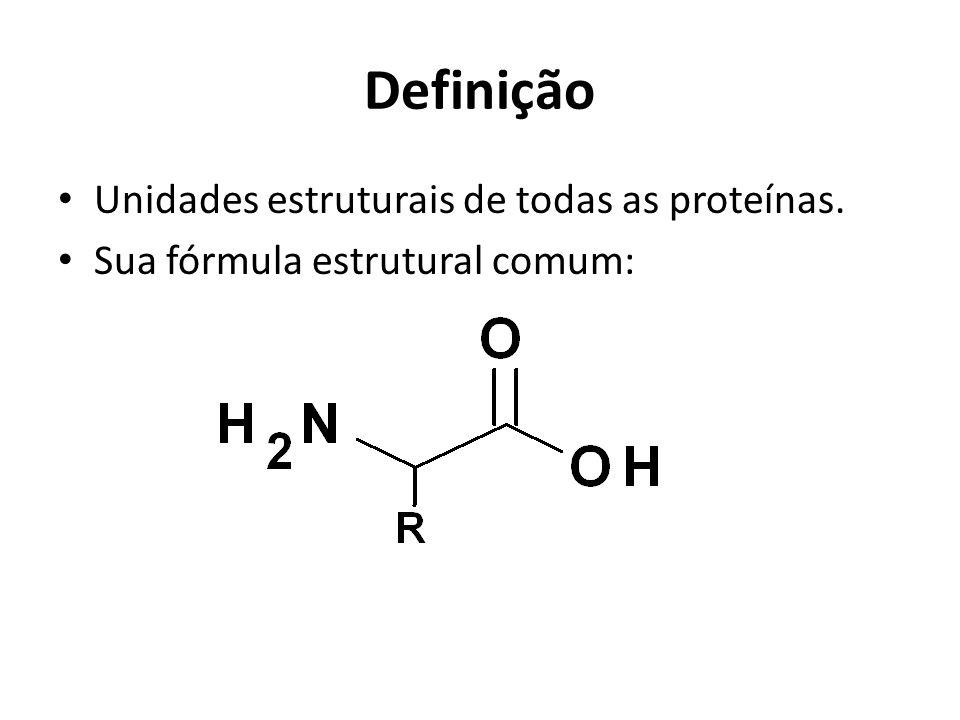 Definição Unidades estruturais de todas as proteínas. Sua fórmula estrutural comum: