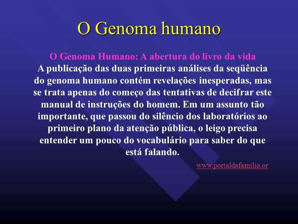 O Genoma humano O Genoma Humano: A abertura do livro da vida A publicação das duas primeiras análises da seqüência do genoma humano contém revelações