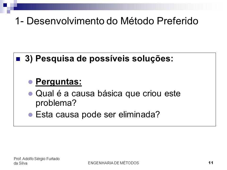 ENGENHARIA DE MÉTODOS11 Prof. Adolfo Sérgio Furtado da Silva 3) Pesquisa de possíveis soluções: l Perguntas: l Qual é a causa básica que criou este pr