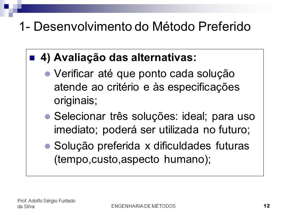 ENGENHARIA DE MÉTODOS12 Prof. Adolfo Sérgio Furtado da Silva 4) Avaliação das alternativas: l Verificar até que ponto cada solução atende ao critério