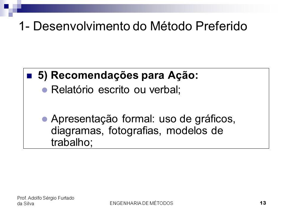 ENGENHARIA DE MÉTODOS13 Prof. Adolfo Sérgio Furtado da Silva 5) Recomendações para Ação: l Relatório escrito ou verbal; l Apresentação formal: uso de
