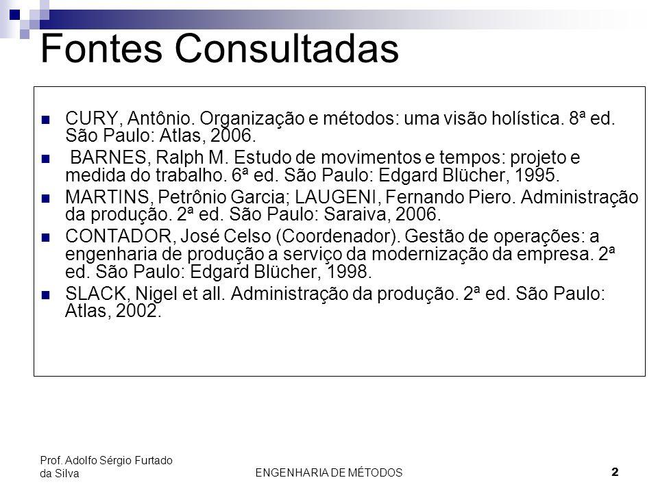 2 Prof. Adolfo Sérgio Furtado da Silva Fontes Consultadas CURY, Antônio. Organização e métodos: uma visão holística. 8ª ed. São Paulo: Atlas, 2006. BA