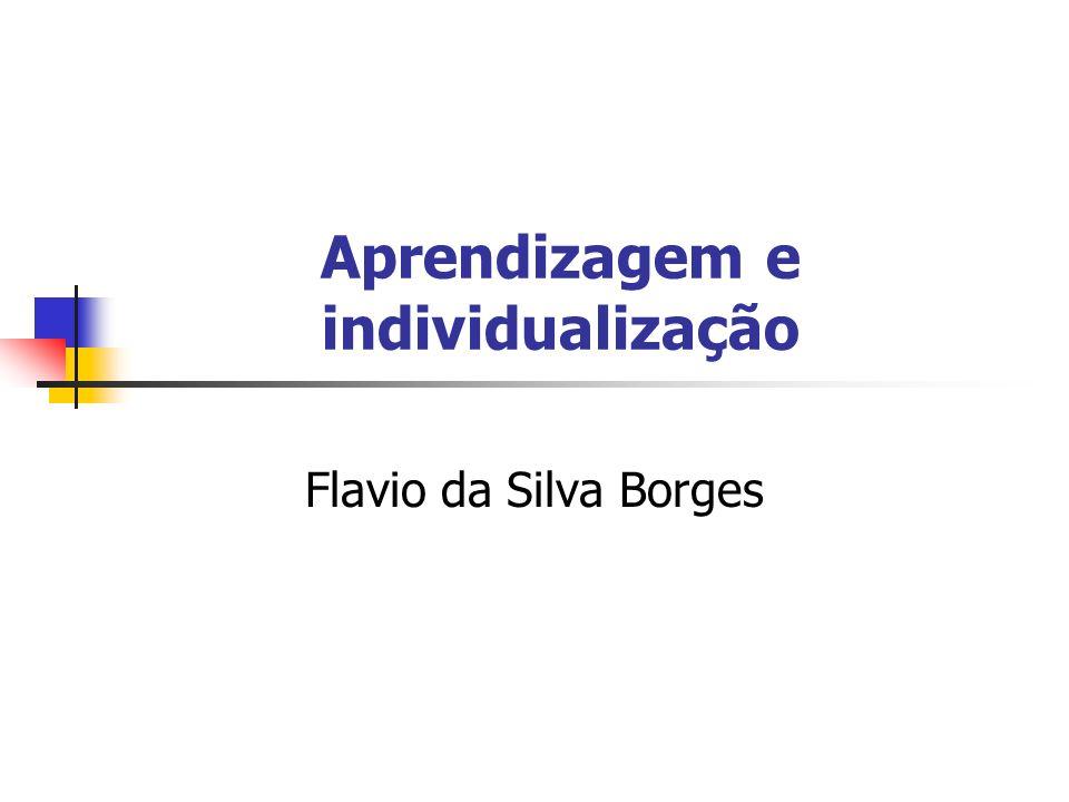 Aprendizagem e individualização Flavio da Silva Borges
