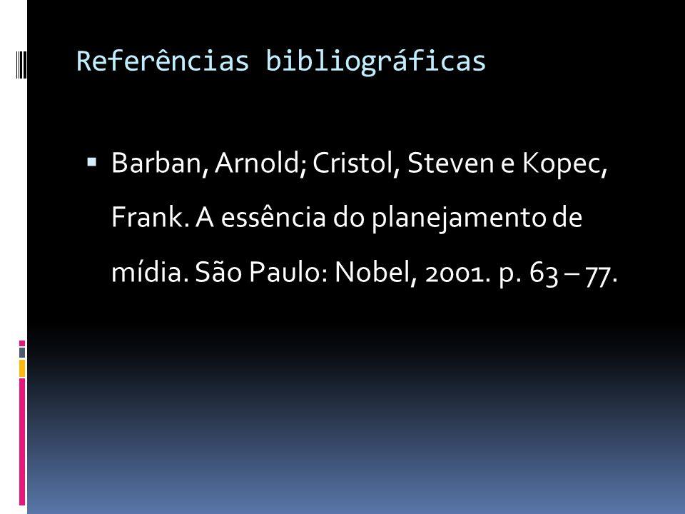 Referências bibliográficas Barban, Arnold; Cristol, Steven e Kopec, Frank. A essência do planejamento de mídia. São Paulo: Nobel, 2001. p. 63 – 77.