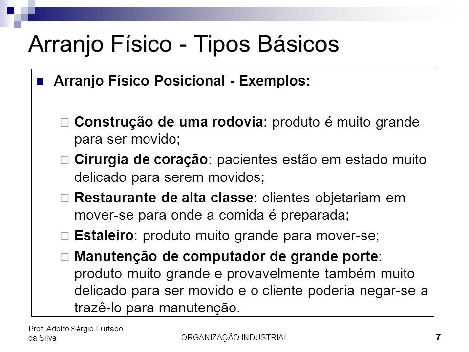ORGANIZAÇÃO INDUSTRIAL7 Prof. Adolfo Sérgio Furtado da Silva Arranjo Físico - Tipos Básicos Arranjo Físico Posicional - Exemplos: Construção de uma ro