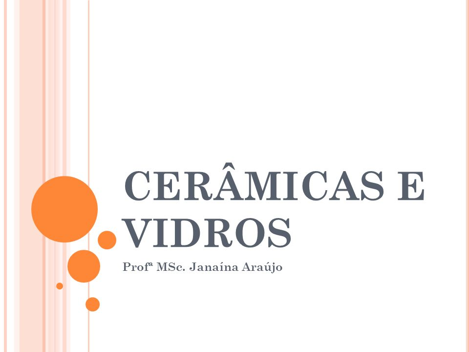 CERÂMICAS E VIDROS Profª MSc. Janaína Araújo