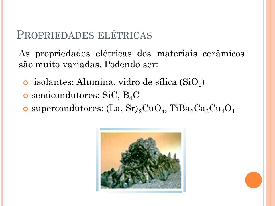 As propriedades elétricas dos materiais cerâmicos são muito variadas.