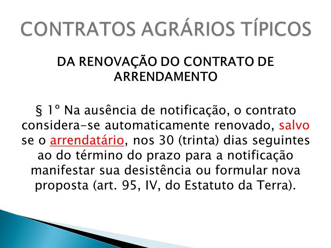 DA RENOVAÇÃO DO CONTRATO DE ARRENDAMENTO § 1º Na ausência de notificação, o contrato considera-se automaticamente renovado, salvo se o arrendatário, n