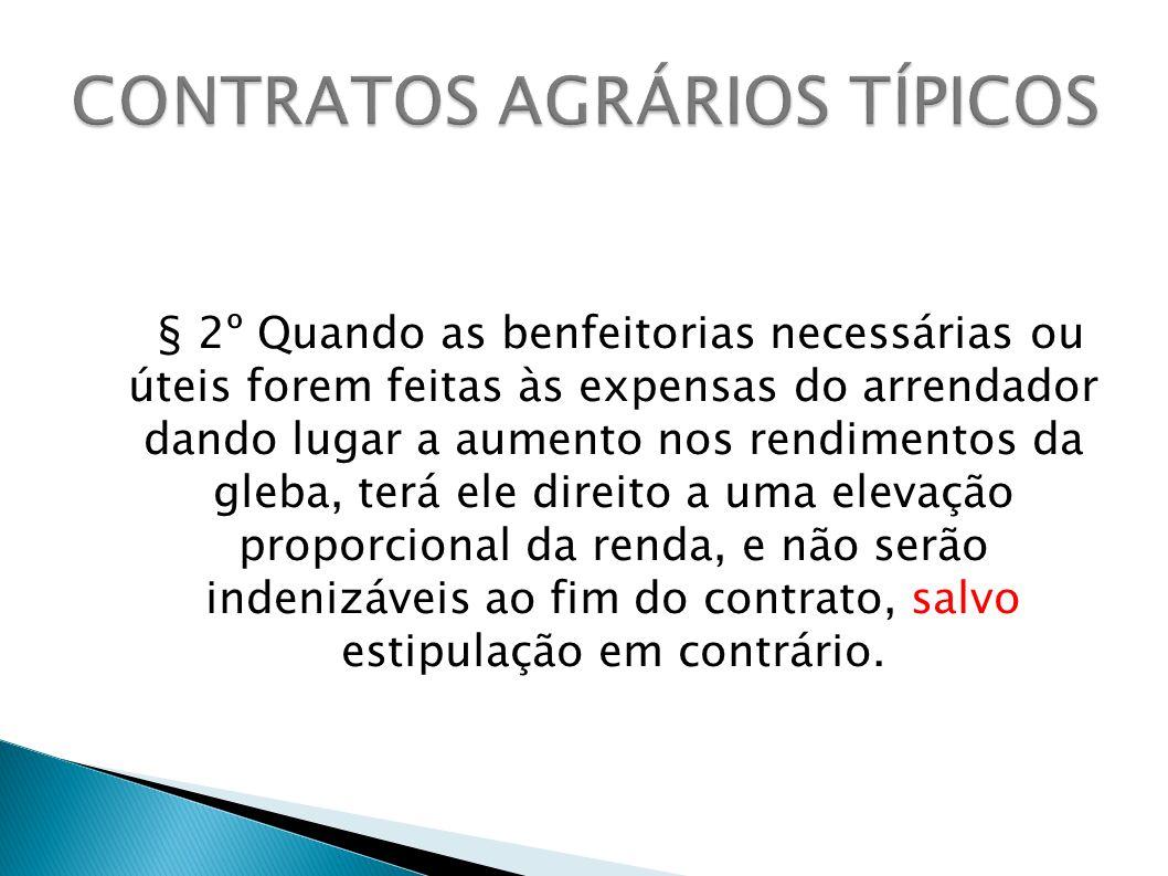 § 2º Quando as benfeitorias necessárias ou úteis forem feitas às expensas do arrendador dando lugar a aumento nos rendimentos da gleba, terá ele direi