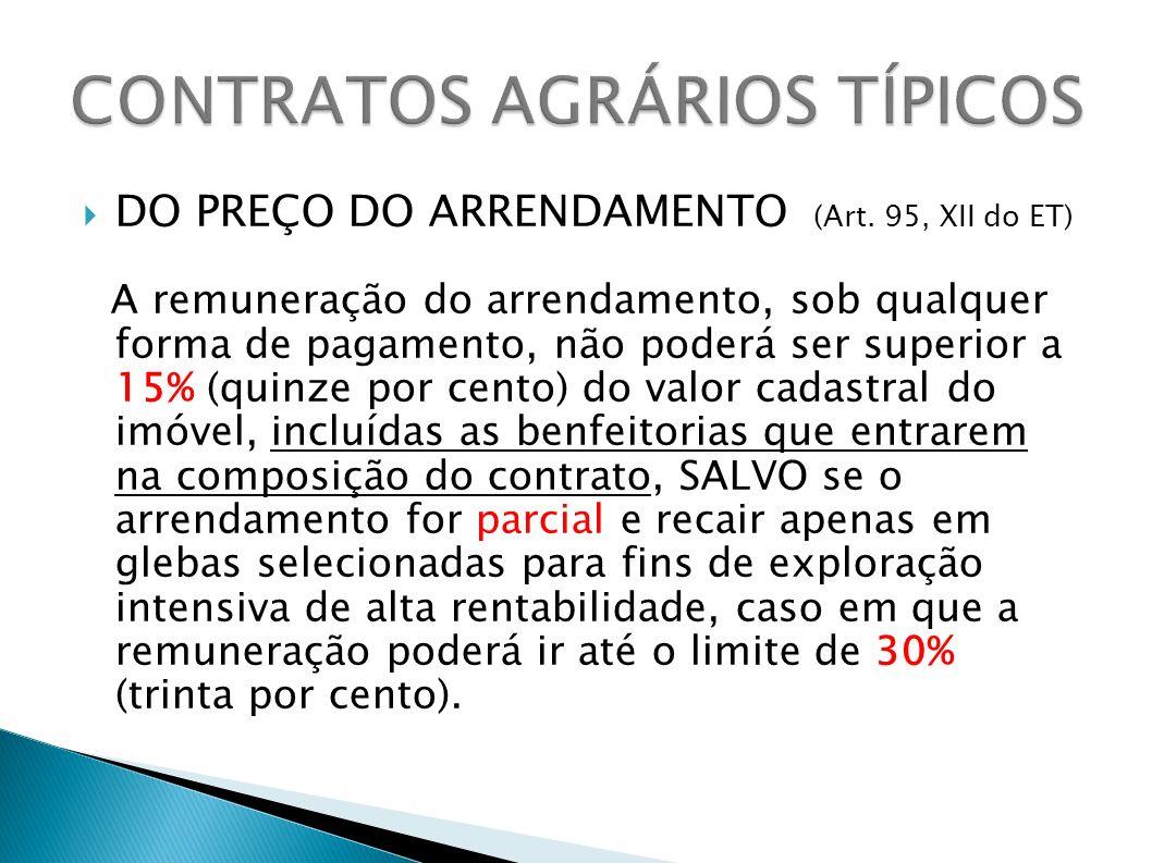 DO PREÇO DO ARRENDAMENTO (Art. 95, XII do ET) A remuneração do arrendamento, sob qualquer forma de pagamento, não poderá ser superior a 15% (quinze po