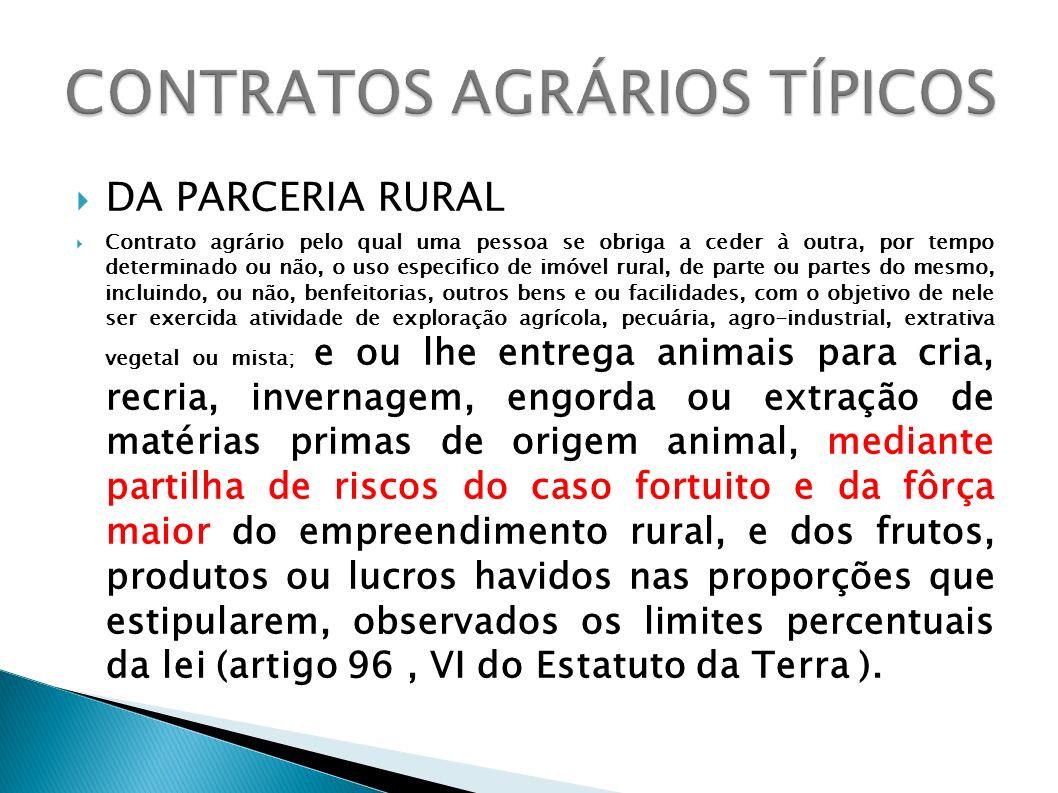 DA PARCERIA RURAL Contrato agrário pelo qual uma pessoa se obriga a ceder à outra, por tempo determinado ou não, o uso especifico de imóvel rural, de