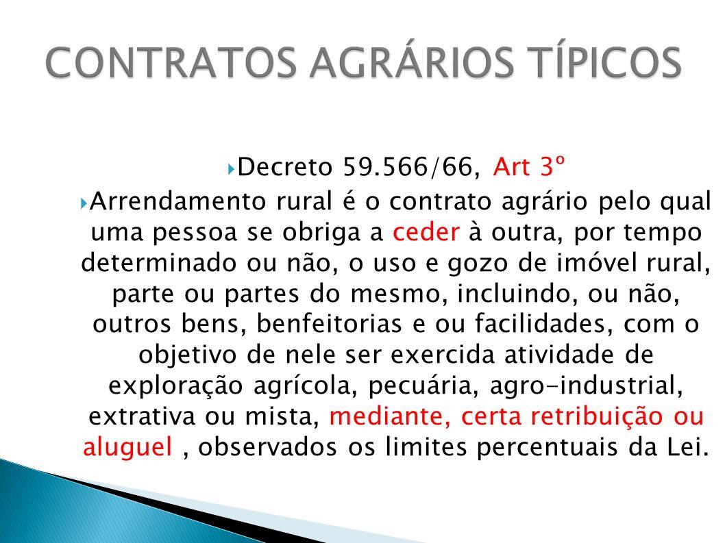 Decreto 59.566/66, Art 3º Arrendamento rural é o contrato agrário pelo qual uma pessoa se obriga a ceder à outra, por tempo determinado ou não, o uso