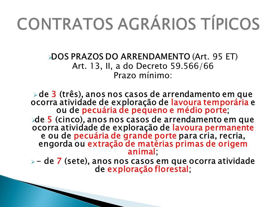 DOS PRAZOS DO ARRENDAMENTO (Art. 95 ET) Art. 13, II, a do Decreto 59.566/66 Prazo mínimo: de 3 (três), anos nos casos de arrendamento em que ocorra at