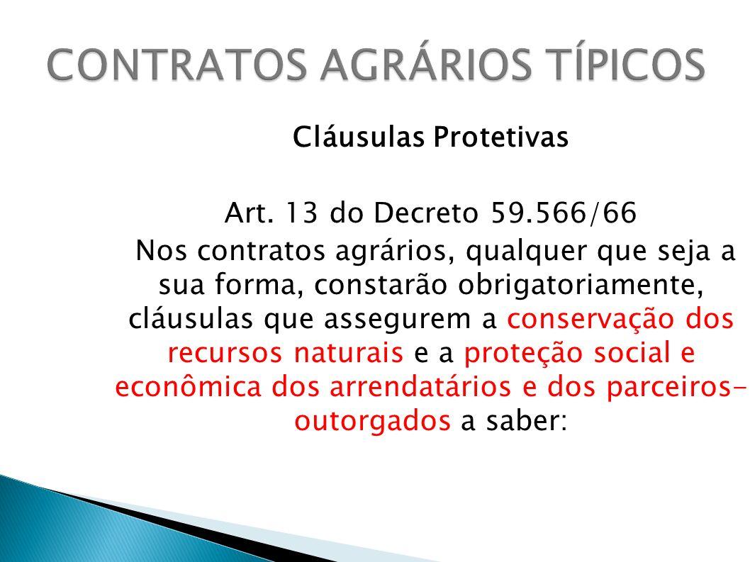 Cláusulas Protetivas Art. 13 do Decreto 59.566/66 Nos contratos agrários, qualquer que seja a sua forma, constarão obrigatoriamente, cláusulas que ass