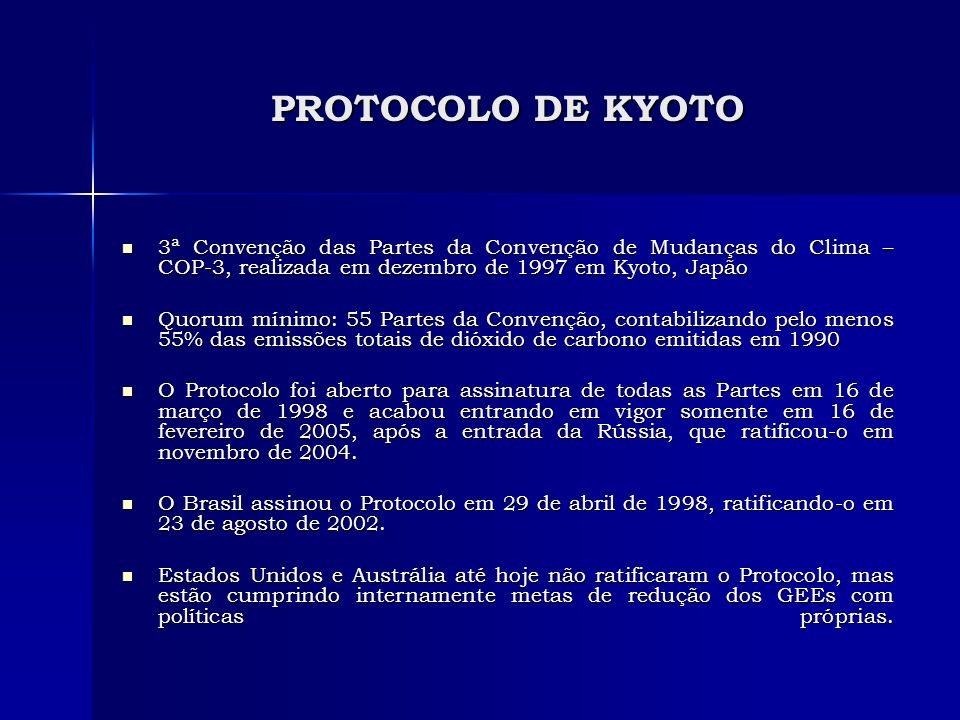 PROTOCOLO DE KYOTO 3ª Convenção das Partes da Convenção de Mudanças do Clima – COP-3, realizada em dezembro de 1997 em Kyoto, Japão 3ª Convenção das P