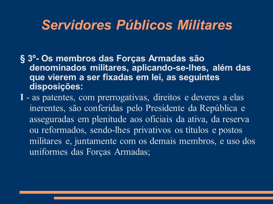 Servidores Públicos Militares § 3º- Os membros das Forças Armadas são denominados militares, aplicando-se-lhes, além das que vierem a ser fixadas em l