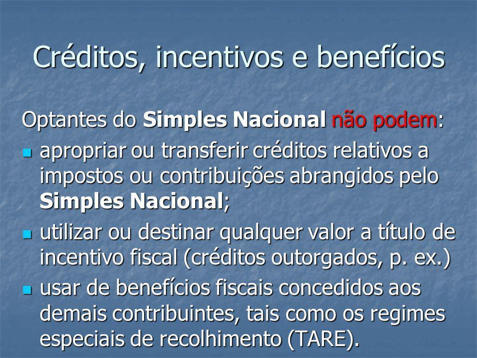 Créditos, incentivos e benefícios Optantes do Simples Nacional não podem: apropriar ou transferir créditos relativos a impostos ou contribuições abran