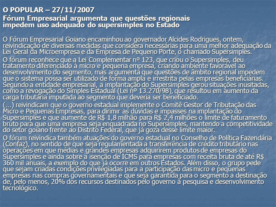 O POPULAR – 27/11/2007 Fórum Empresarial argumenta que questões regionais impedem uso adequado do supersimples no Estado O Fórum Empresarial Goiano en