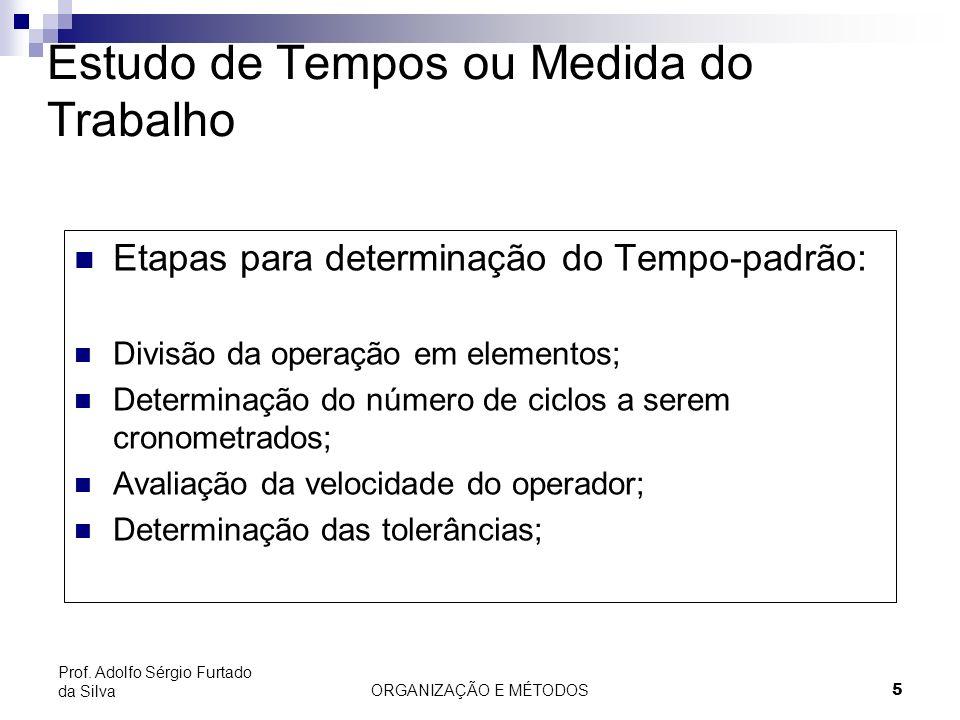 ORGANIZAÇÃO E MÉTODOS 5 Prof. Adolfo Sérgio Furtado da Silva Estudo de Tempos ou Medida do Trabalho Etapas para determinação do Tempo-padrão: Divisão