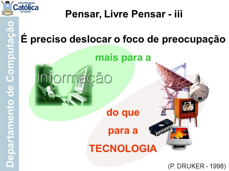Departamento de Computação Pensar, Livre Pensar - iii É preciso deslocar o foco de preocupação mais para a do que para a TECNOLOGIA (P.