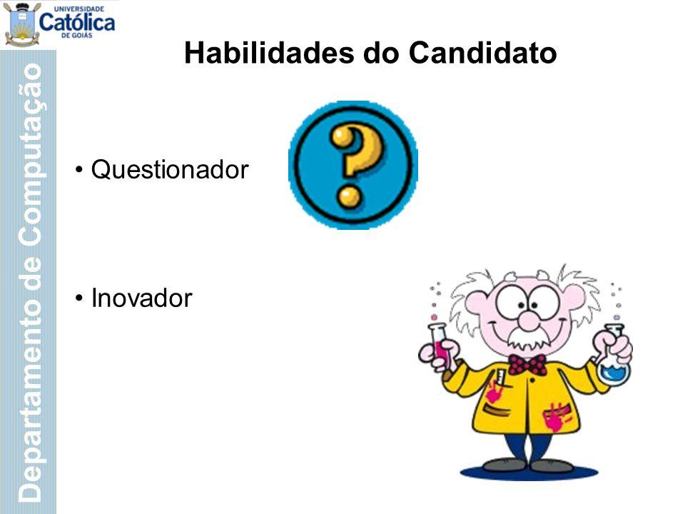 Departamento de Computação Habilidades do Candidato Questionador Inovador