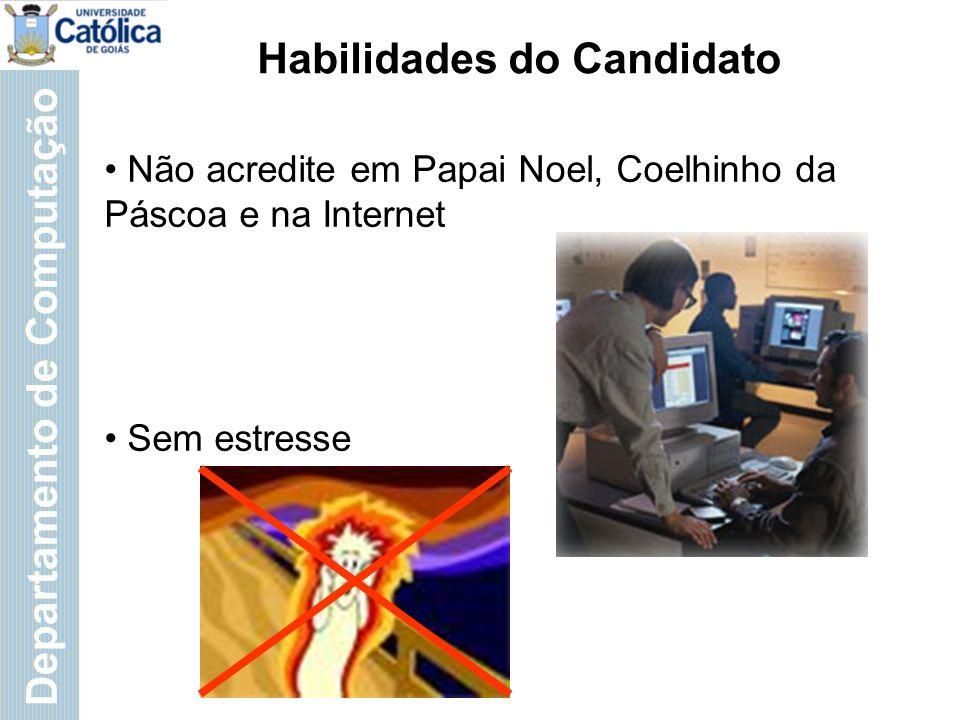 Departamento de Computação Habilidades do Candidato Não acredite em Papai Noel, Coelhinho da Páscoa e na Internet Sem estresse