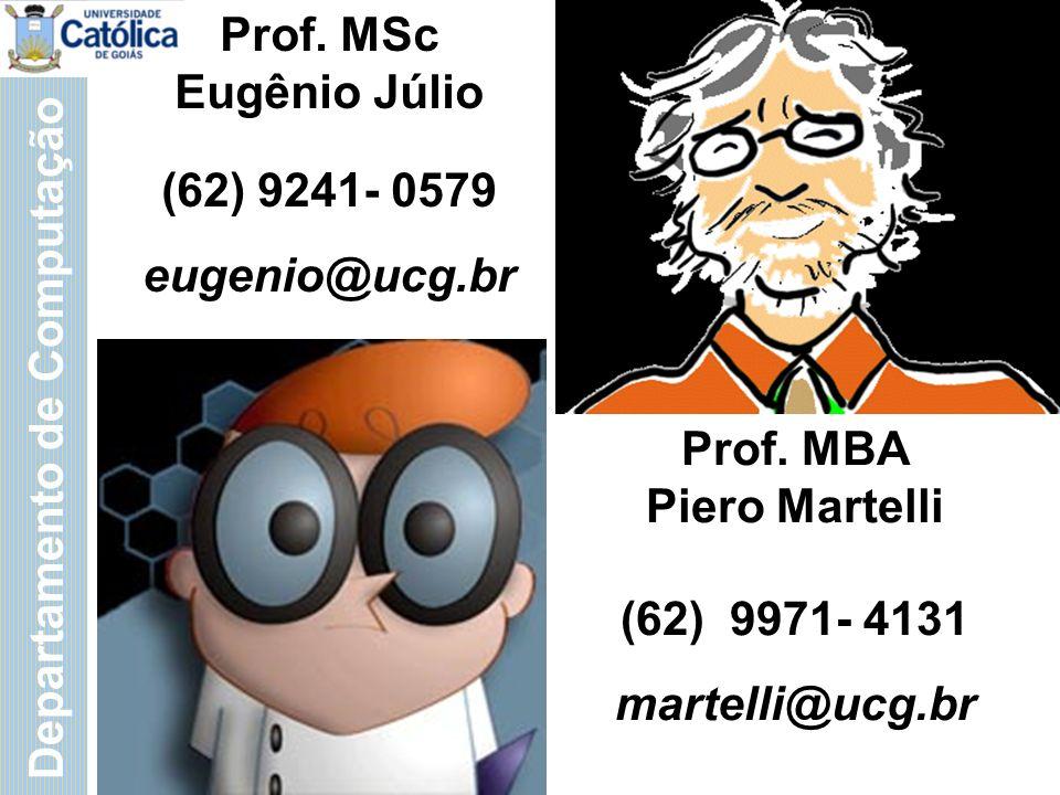 Departamento de Computação Prof. MBA Piero Martelli (62) 9971- 4131 martelli@ucg.br Prof.
