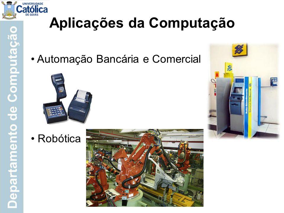 Departamento de Computação Aplicações da Computação Automação Bancária e Comercial Robótica