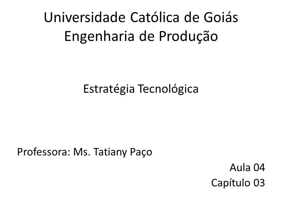 Universidade Católica de Goiás Engenharia de Produção Estratégia Tecnológica Professora: Ms.