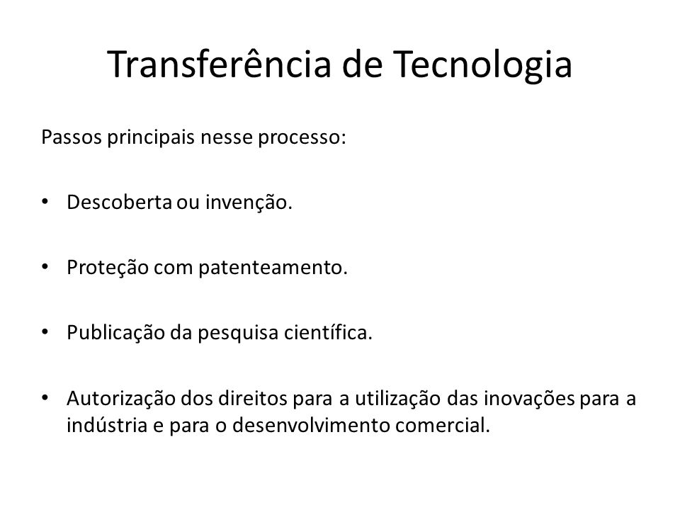 Transferência de Tecnologia Passos principais nesse processo: Descoberta ou invenção.