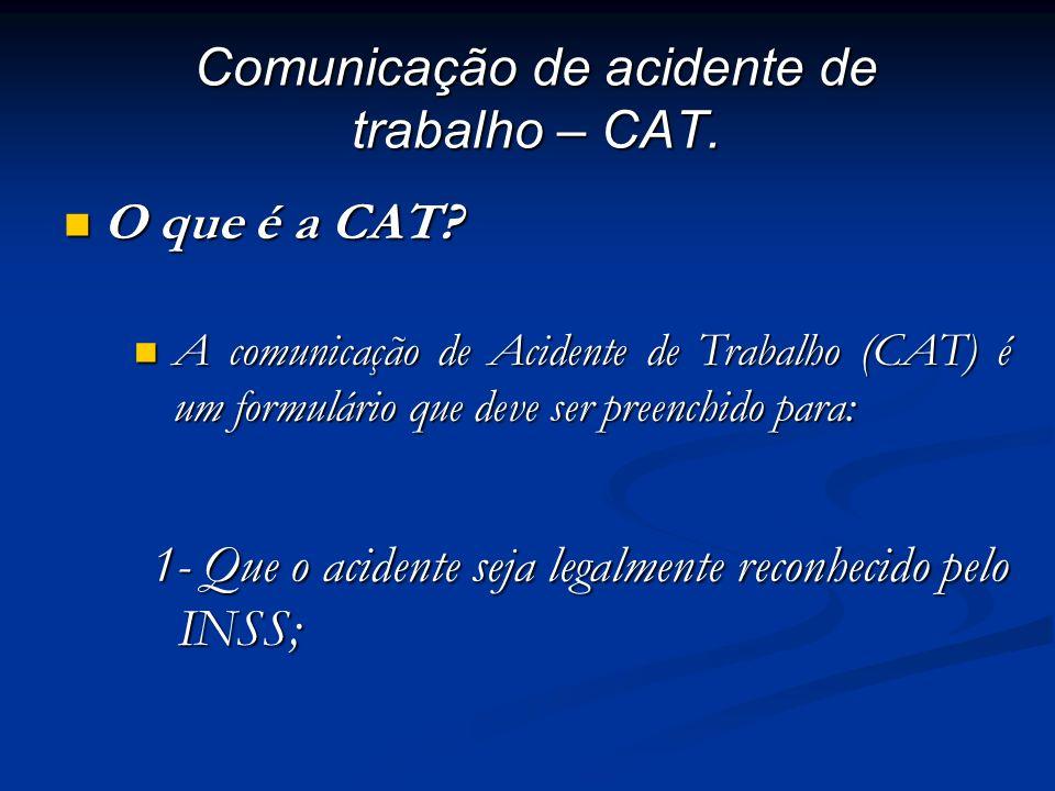 Comunicação de acidente de trabalho – CAT. O que é a CAT? O que é a CAT? A comunicação de Acidente de Trabalho (CAT) é um formulário que deve ser pree
