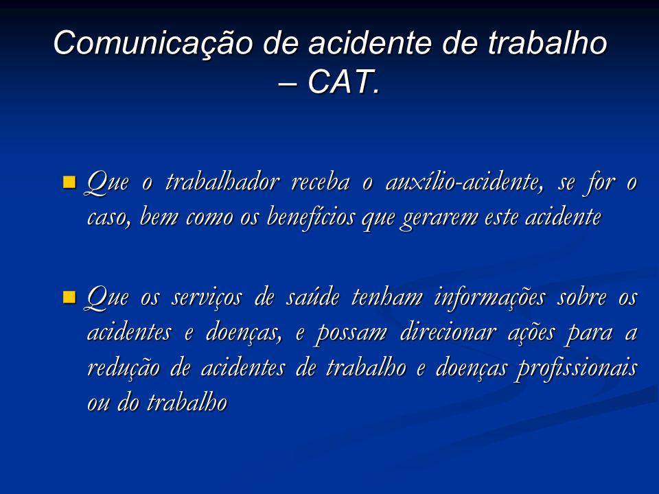 Comunicação de acidente de trabalho – CAT. Que o trabalhador receba o auxílio-acidente, se for o caso, bem como os benefícios que gerarem este acident