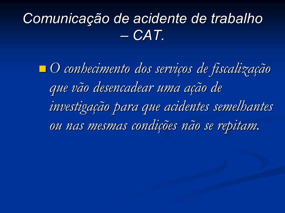 Comunicação de acidente de trabalho – CAT. O conhecimento dos serviços de fiscalização que vão desencadear uma ação de investigação para que acidentes