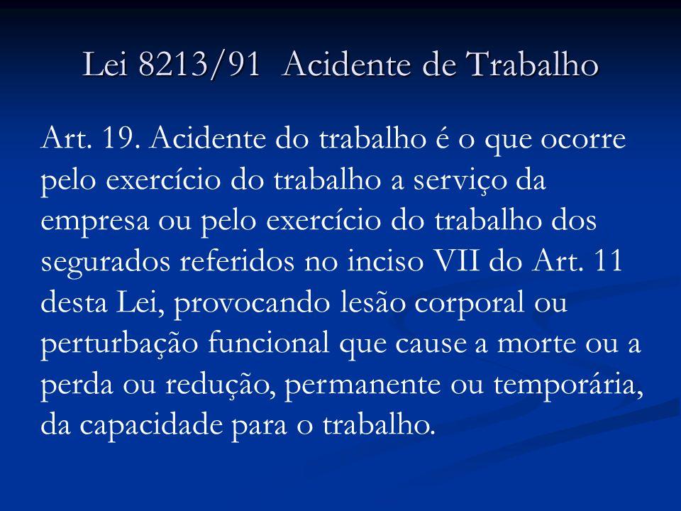 Lei 8213/91 Acidente de Trabalho Art. 19. Acidente do trabalho é o que ocorre pelo exercício do trabalho a serviço da empresa ou pelo exercício do tra
