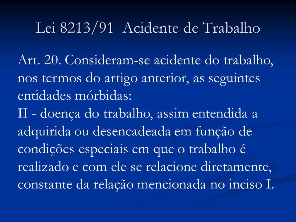 Lei 8213/91 Acidente de Trabalho Art. 20. Consideram-se acidente do trabalho, nos termos do artigo anterior, as seguintes entidades mórbidas: II - doe