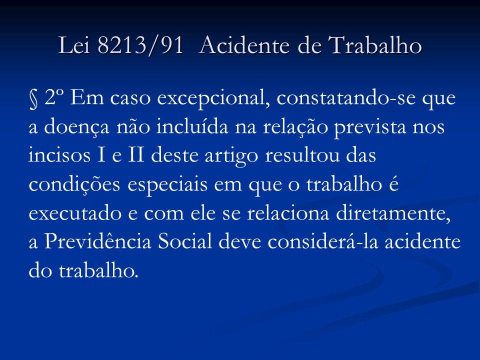 Lei 8213/91 Acidente de Trabalho § 2º Em caso excepcional, constatando-se que a doença não incluída na relação prevista nos incisos I e II deste artig