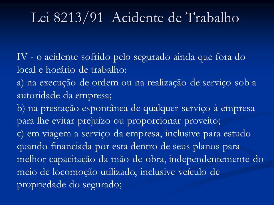 Lei 8213/91 Acidente de Trabalho IV - o acidente sofrido pelo segurado ainda que fora do local e horário de trabalho: a) na execução de ordem ou na re