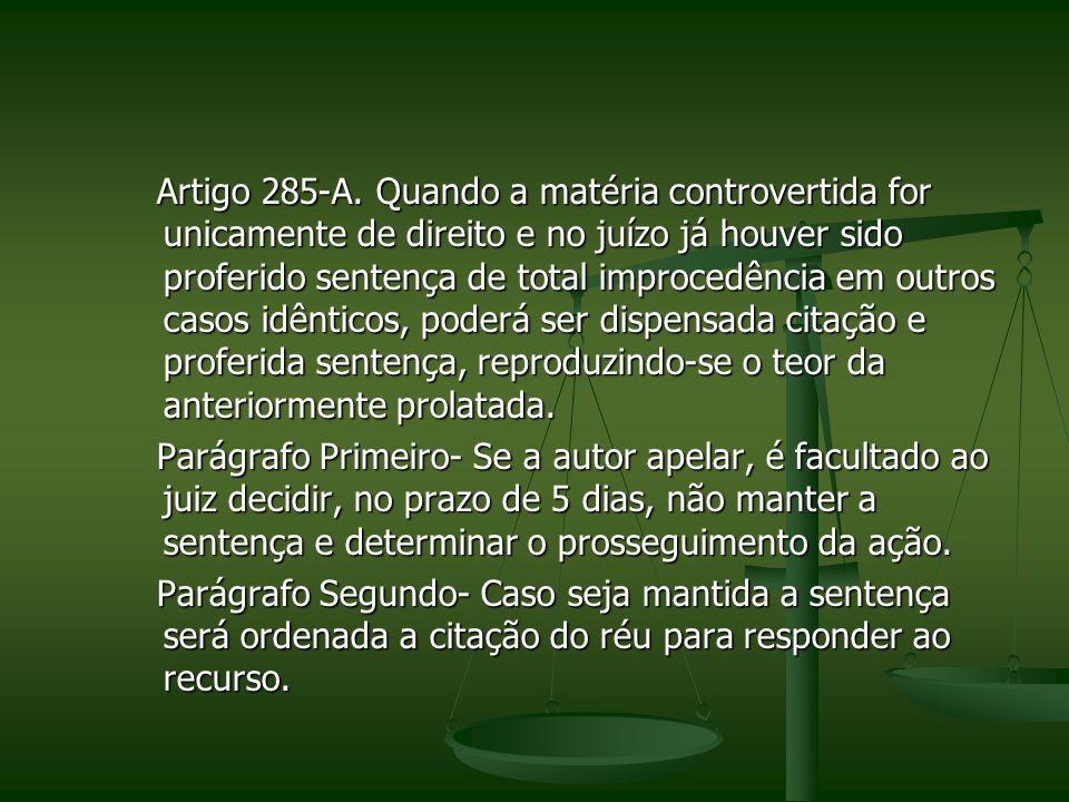 Artigo 285-A. Quando a matéria controvertida for unicamente de direito e no juízo já houver sido proferido sentença de total improcedência em outros c