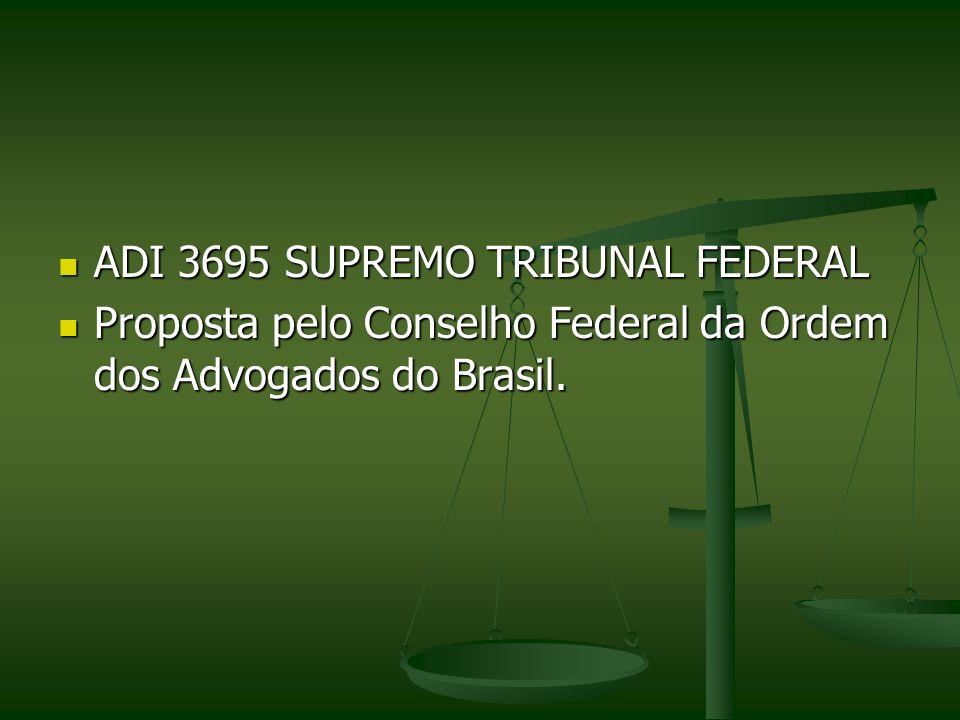 ADI 3695 SUPREMO TRIBUNAL FEDERAL ADI 3695 SUPREMO TRIBUNAL FEDERAL Proposta pelo Conselho Federal da Ordem dos Advogados do Brasil. Proposta pelo Con