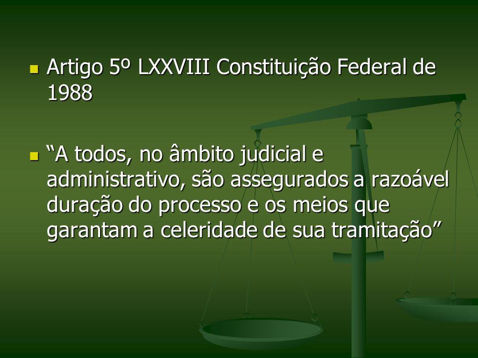 Artigo 5º LXXVIII Constituição Federal de 1988 Artigo 5º LXXVIII Constituição Federal de 1988 A todos, no âmbito judicial e administrativo, são assegu