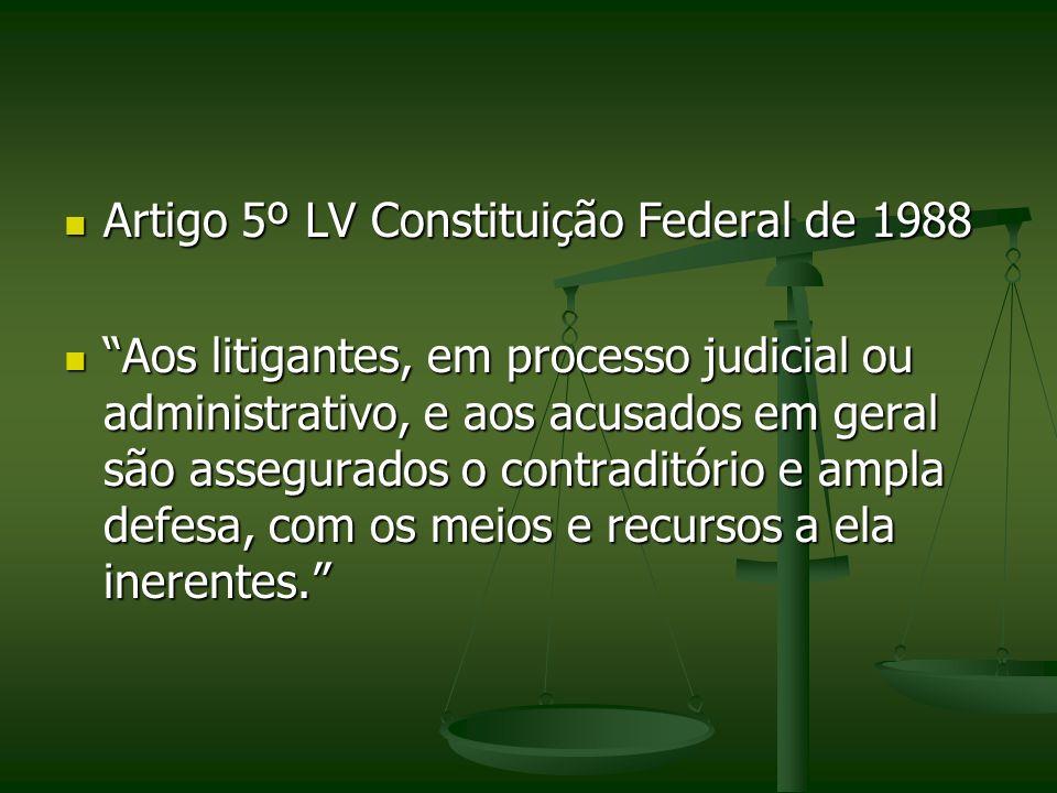 Artigo 5º LV Constituição Federal de 1988 Artigo 5º LV Constituição Federal de 1988 Aos litigantes, em processo judicial ou administrativo, e aos acus