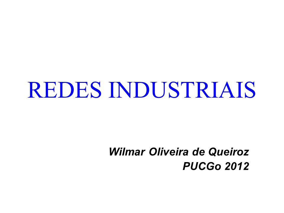 REDES INDUSTRIAIS Wilmar Oliveira de Queiroz PUCGo 2012
