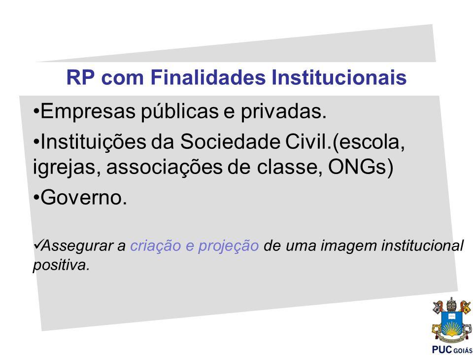 RP com Finalidades Institucionais Empresas públicas e privadas. Instituições da Sociedade Civil.(escola, igrejas, associações de classe, ONGs) Governo